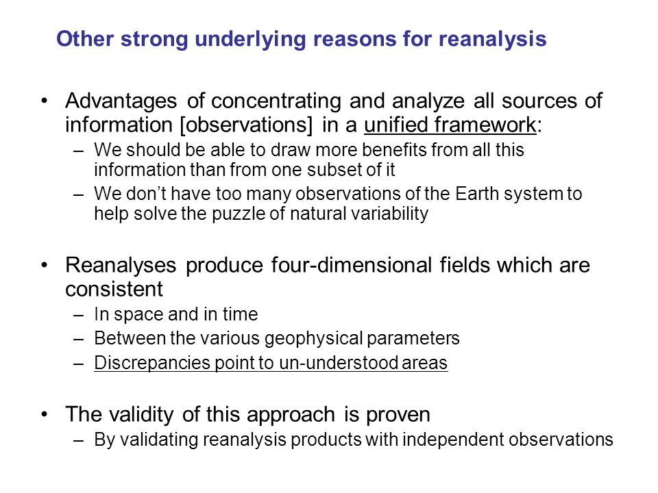 Other strong underlying reasons for reanalysis Advantages of concentrating and analyze all sources of information [observations] in a unified framewor