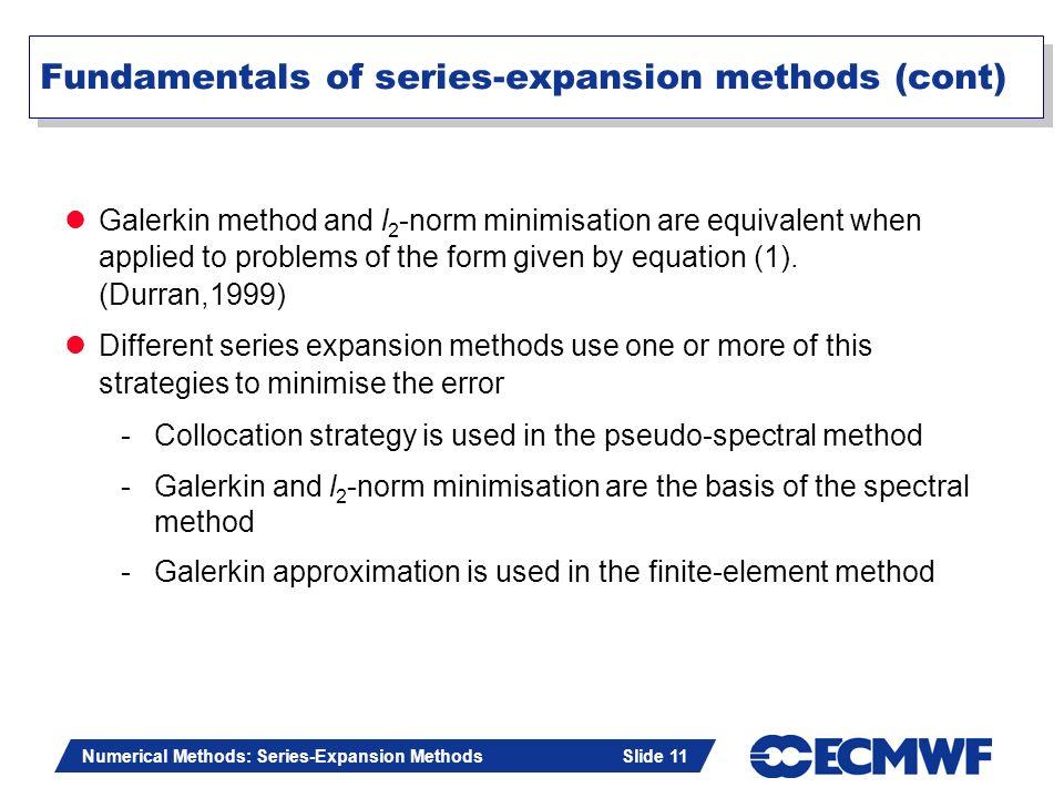 Slide 11 Numerical Methods: Series-Expansion Methods Slide 11 Fundamentals of series-expansion methods (cont) Galerkin method and l 2 -norm minimisati