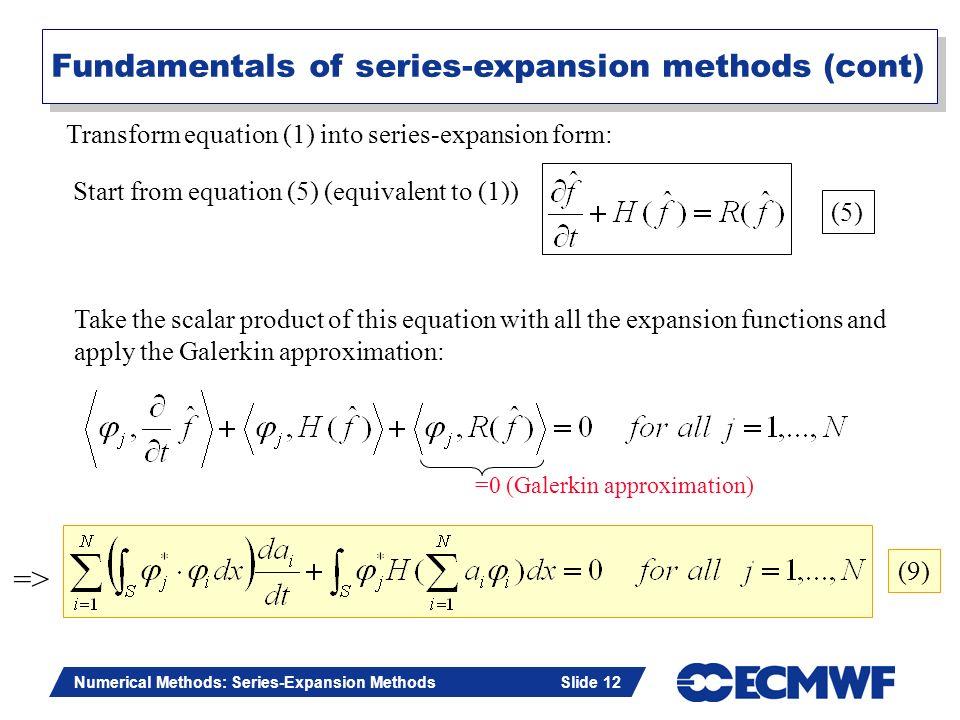 Slide 12 Numerical Methods: Series-Expansion Methods Slide 12 Transform equation (1) into series-expansion form: =0 (Galerkin approximation) => (9) Fu