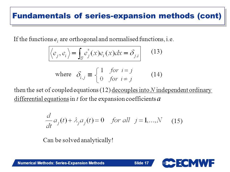 Slide 17 Numerical Methods: Series-Expansion Methods Slide 17 If the functions e i are orthogonal and normalised functions, i.e. where then the set of