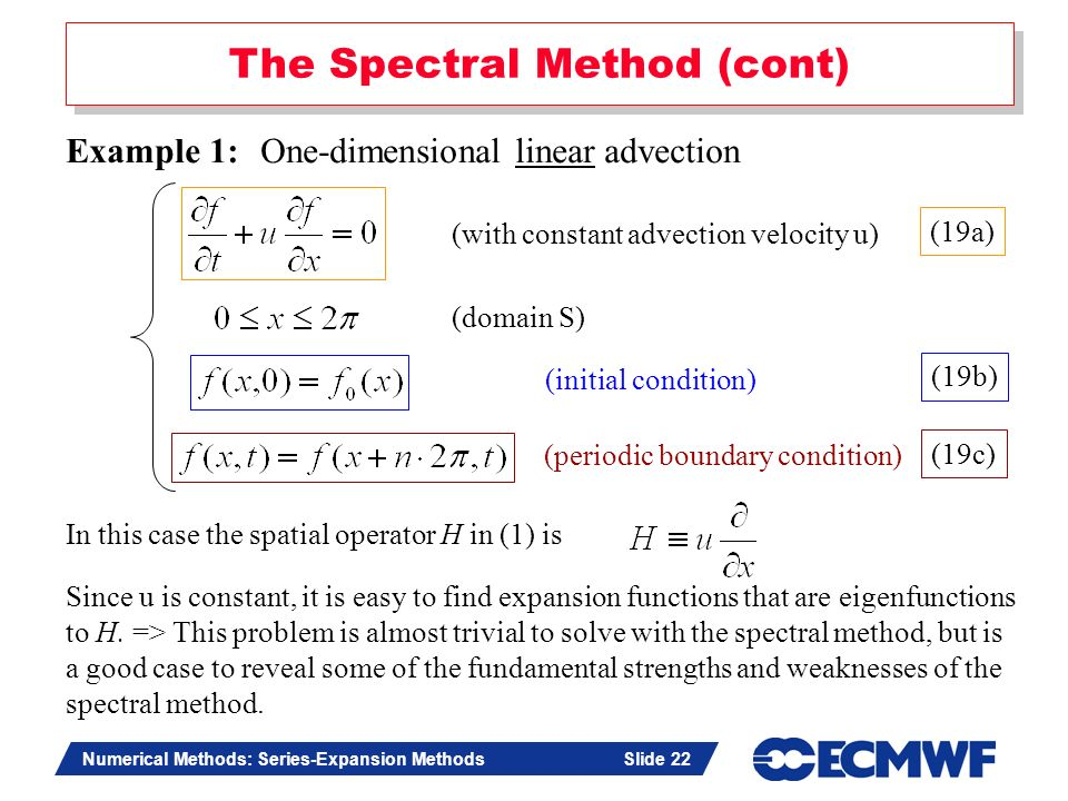 Slide 22 Numerical Methods: Series-Expansion Methods Slide 22 The Spectral Method (cont) In this case the spatial operator H in (1) is Example 1: One-