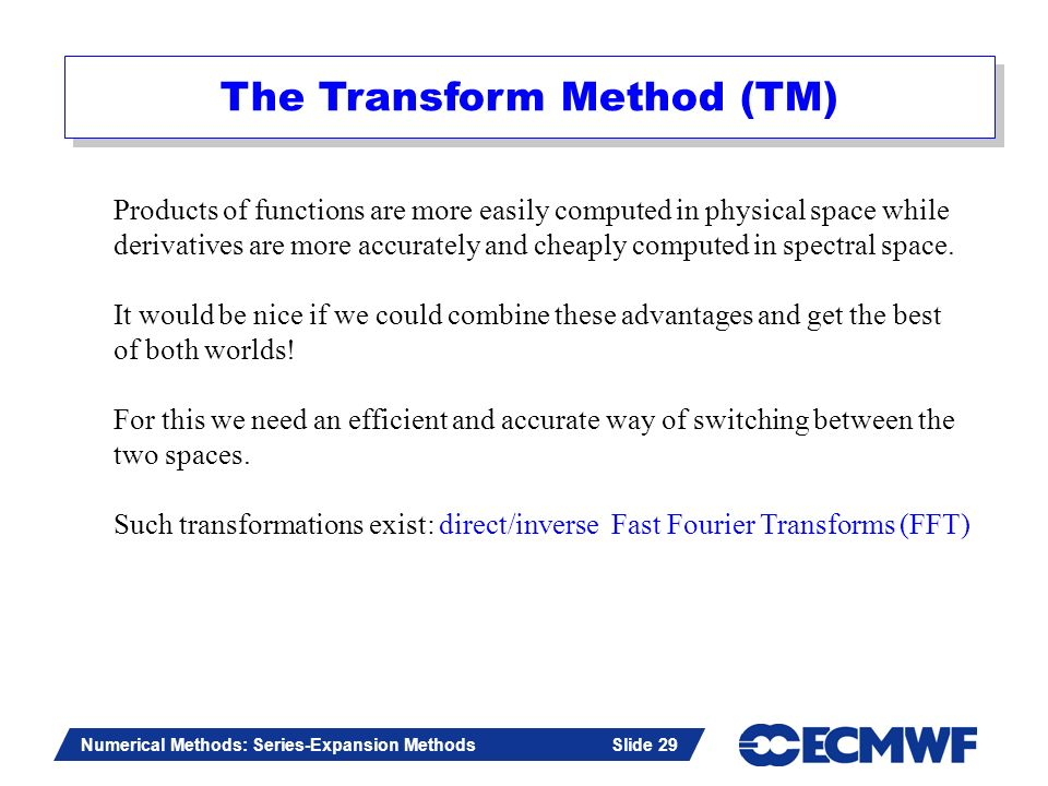Slide 29 Numerical Methods: Series-Expansion Methods Slide 29 The Transform Method (TM) Products of functions are more easily computed in physical spa