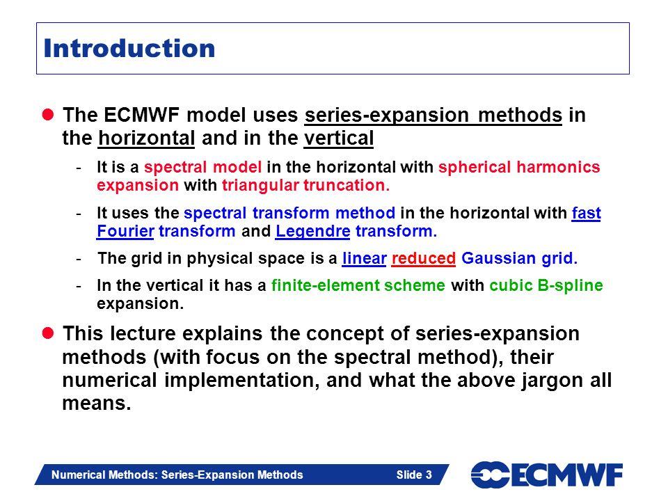 Slide 3 Numerical Methods: Series-Expansion Methods Slide 3 Introduction The ECMWF model uses series-expansion methods in the horizontal and in the ve