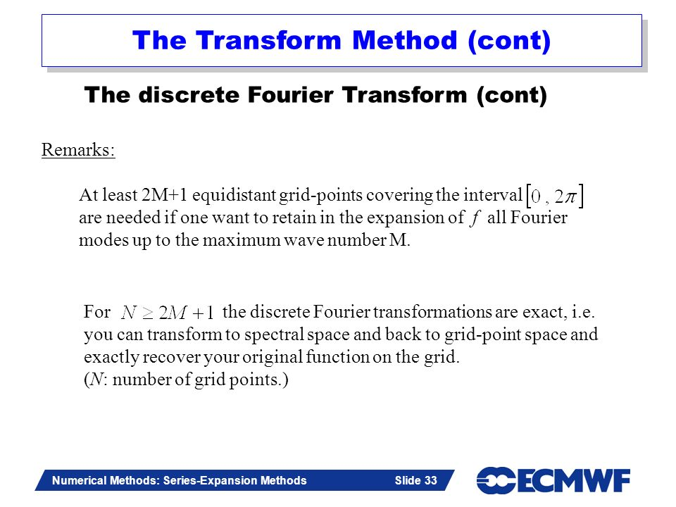 Slide 33 Numerical Methods: Series-Expansion Methods Slide 33 For the discrete Fourier transformations are exact, i.e. you can transform to spectral s