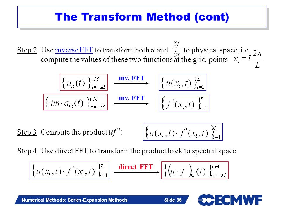 Slide 36 Numerical Methods: Series-Expansion Methods Slide 36 Step 2 Use inverse FFT to transform both u and to physical space, i.e. compute the value