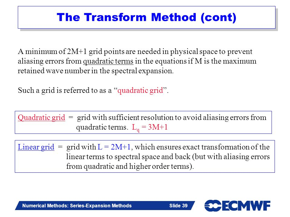Slide 39 Numerical Methods: Series-Expansion Methods Slide 39 A minimum of 2M+1 grid points are needed in physical space to prevent aliasing errors fr