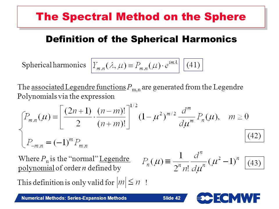 Slide 42 Numerical Methods: Series-Expansion Methods Slide 42 The Spectral Method on the Sphere Definition of the Spherical Harmonics Spherical harmon
