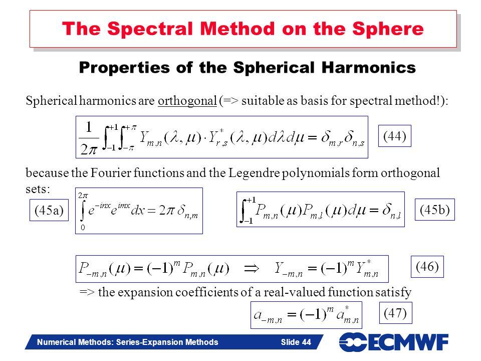 Slide 44 Numerical Methods: Series-Expansion Methods Slide 44 The Spectral Method on the Sphere Properties of the Spherical Harmonics => the expansion