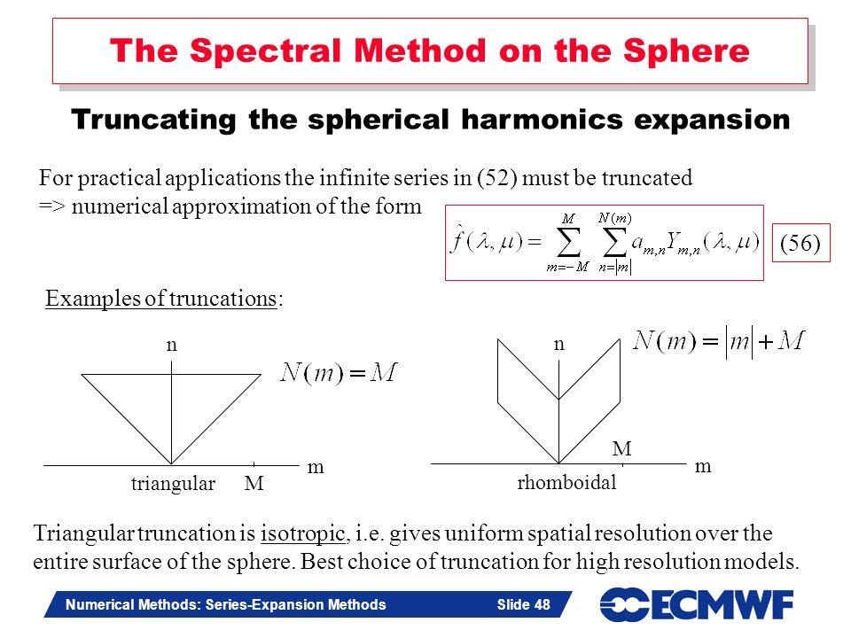 Slide 48 Numerical Methods: Series-Expansion Methods Slide 48 The Spectral Method on the Sphere Truncating the spherical harmonics expansion For pract
