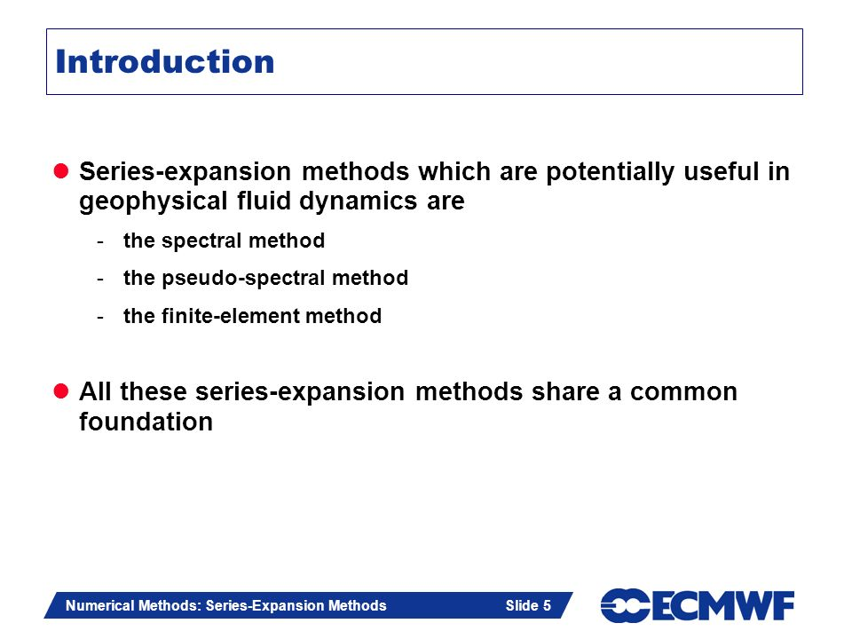 Slide 5 Numerical Methods: Series-Expansion Methods Slide 5 Introduction Series-expansion methods which are potentially useful in geophysical fluid dy