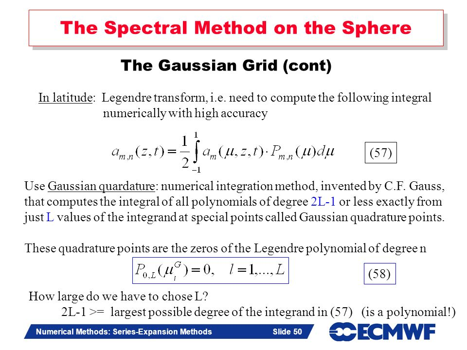 Slide 50 Numerical Methods: Series-Expansion Methods Slide 50 Use Gaussian quardature: numerical integration method, invented by C.F. Gauss, that comp