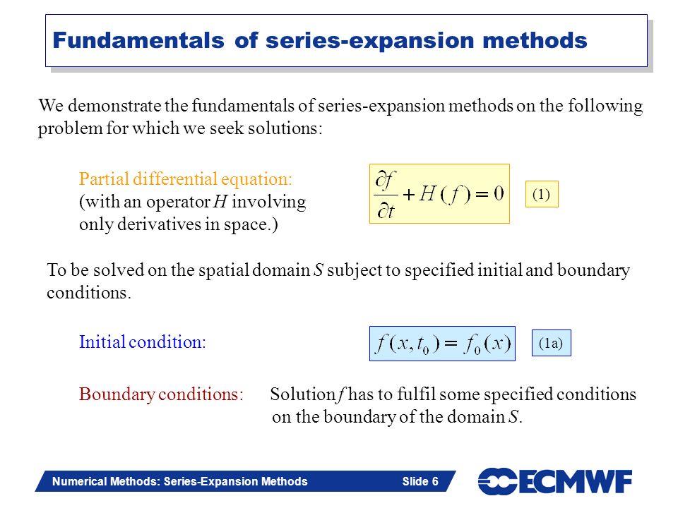Slide 6 Numerical Methods: Series-Expansion Methods Slide 6 Fundamentals of series-expansion methods (1) (1a) We demonstrate the fundamentals of serie