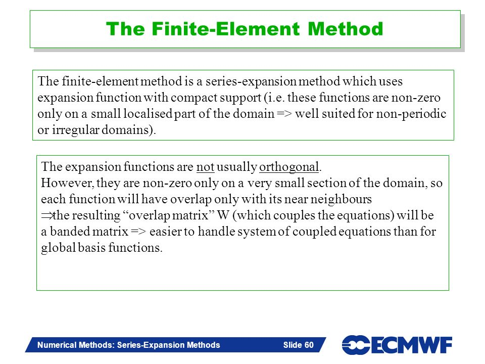Slide 60 Numerical Methods: Series-Expansion Methods Slide 60 The Finite-Element Method The expansion functions are not usually orthogonal. However, t