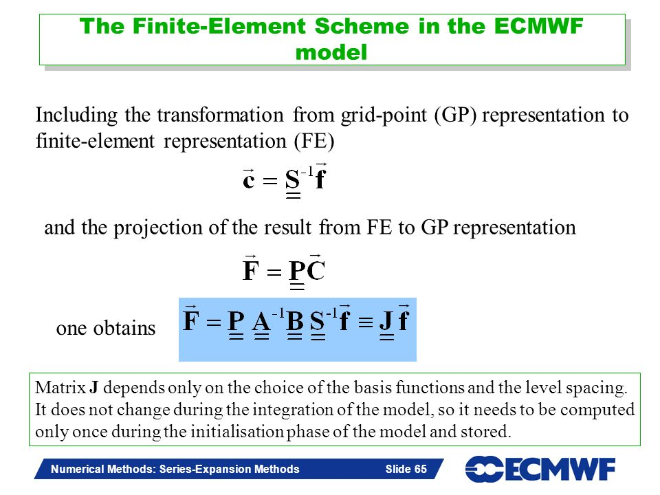 Slide 65 Numerical Methods: Series-Expansion Methods Slide 65 Including the transformation from grid-point (GP) representation to finite-element repre