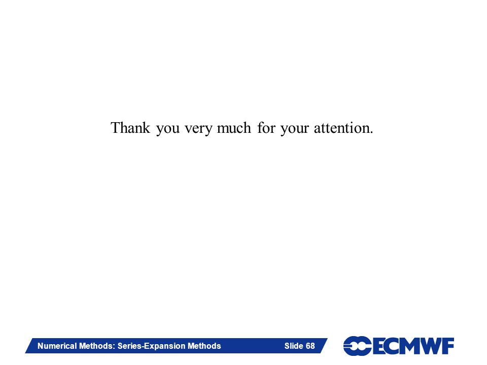 Slide 68 Numerical Methods: Series-Expansion Methods Slide 68 Thank you very much for your attention.