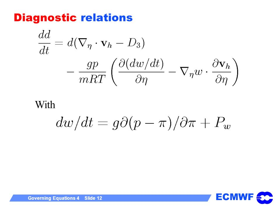 ECMWF Governing Equations 4 Slide 12 Diagnostic relations With