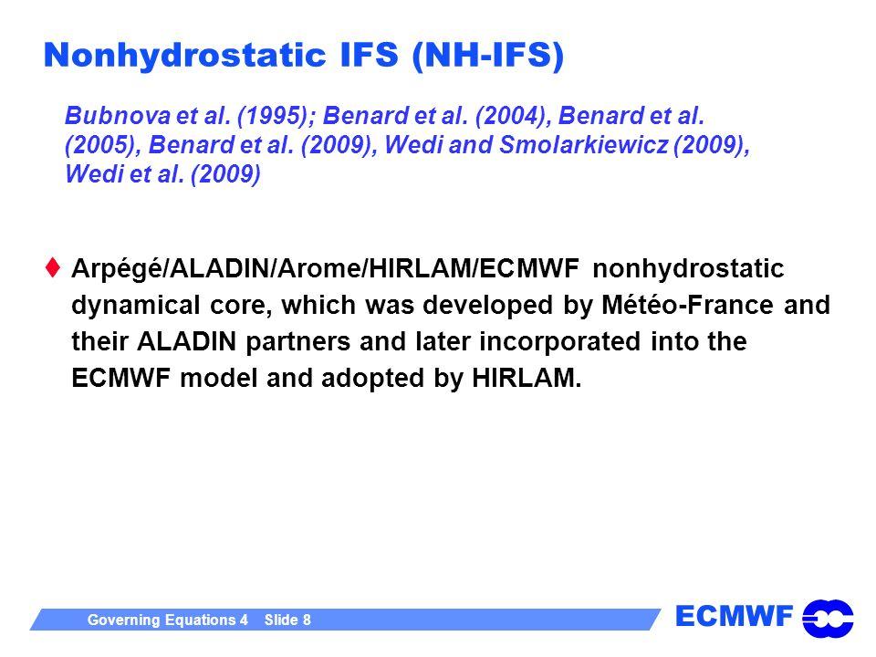 ECMWF Governing Equations 4 Slide 8 Nonhydrostatic IFS (NH-IFS) Bubnova et al. (1995); Benard et al. (2004), Benard et al. (2005), Benard et al. (2009