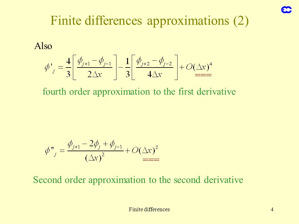 Finite differences4 Finite differences approximations (2) Also === fourth order approximation to the first derivative Second order approximation to th