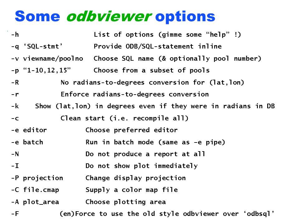 ECMWF A short ODB Training 2007 slide 17 Some odbviewer options -h List of options (gimme some help !) -q SQL-stmt Provide ODB/SQL-statement inline -v