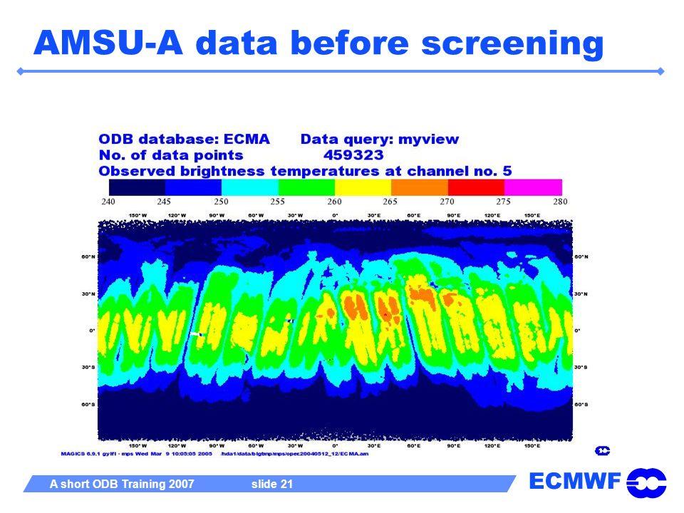 ECMWF A short ODB Training 2007 slide 21 AMSU-A data before screening