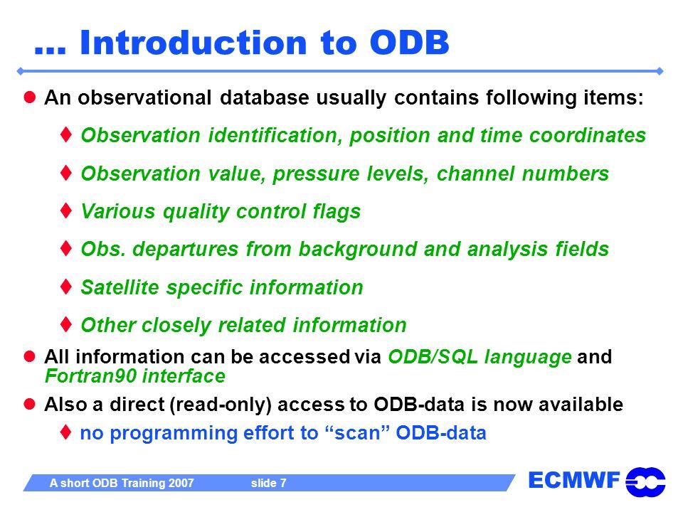 ECMWF A short ODB Training 2007 slide 38 odbdup/odbmerge Allows f.ex.