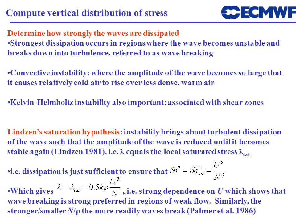Determine how strongly the waves are dissipated Strongest dissipation occurs in regions where the wave becomes unstable and breaks down into turbulenc