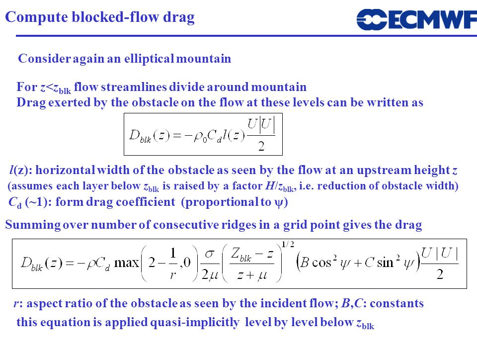 Compute blocked-flow drag For z<z blk flow streamlines divide around mountain r: aspect ratio of the obstacle as seen by the incident flow; B,C: const