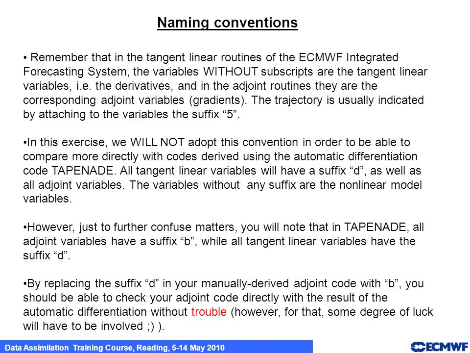 Naming conventions Remember that in the tangent linear routines of the ECMWF Integrated Forecasting System, the variables WITHOUT subscripts are the tangent linear variables, i.e.