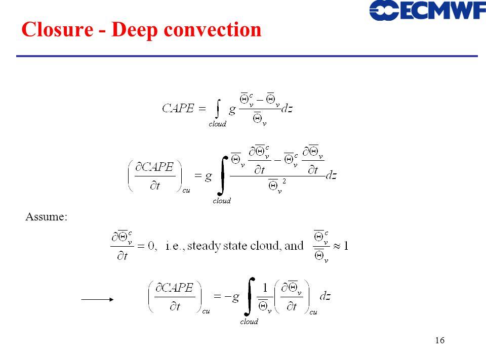 16 Closure - Deep convection Assume: