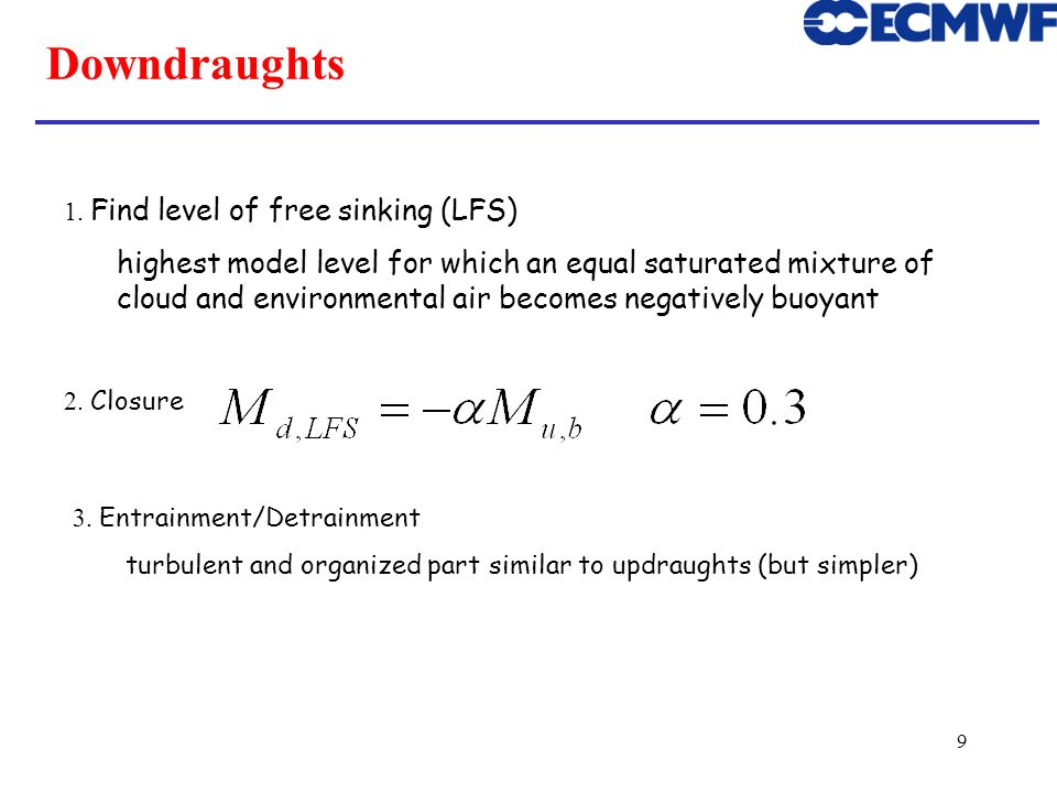 9 Downdraughts 1. Find level of free sinking (LFS) highest model level for which an equal saturated mixture of cloud and environmental air becomes neg