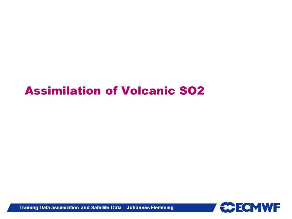 Training Data assimilation and Satellite Data – Johannes Flemming Assimilation of Volcanic SO2