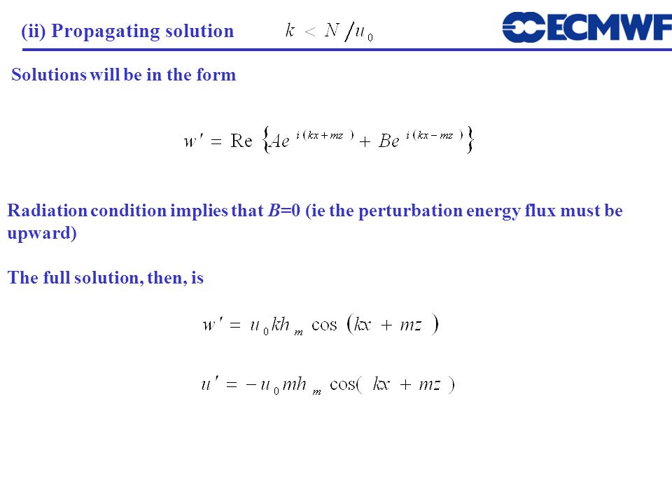 (ii) Propagating solution Solutions will be in the form Radiation condition implies that B=0 (ie the perturbation energy flux must be upward) The full