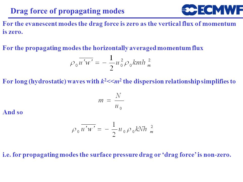 For long (hydrostatic) waves with k 2 <<m 2 the dispersion relationship simplifies to And so Drag force of propagating modes For the evanescent modes