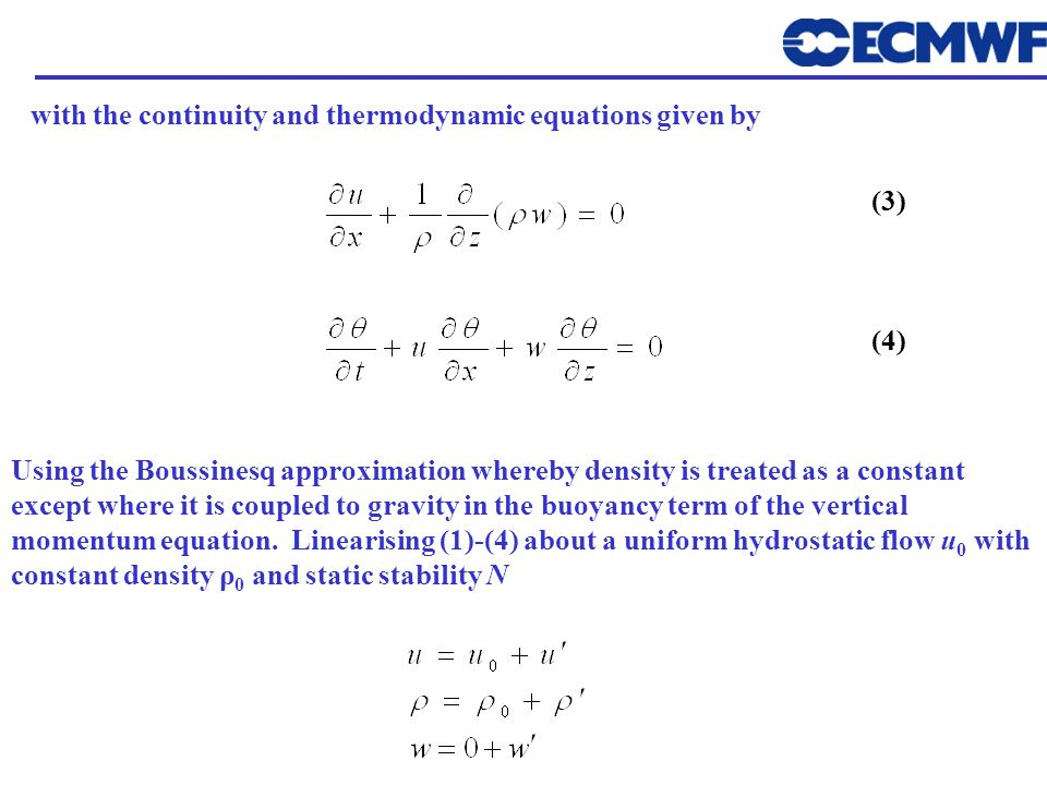 with the continuity and thermodynamic equations given by (3) (4) Using the Boussinesq approximation whereby density is treated as a constant except wh