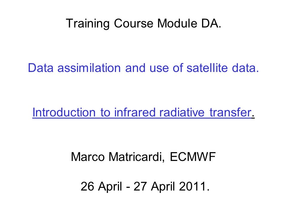 Why learn about radiative transfer The exploitation of radiance data from satellite sounders requires the availability of a radiative transfer model (usually called the observation operator) to predict a first guess radiance from the NWP model fields corresponding to every measured radiance.
