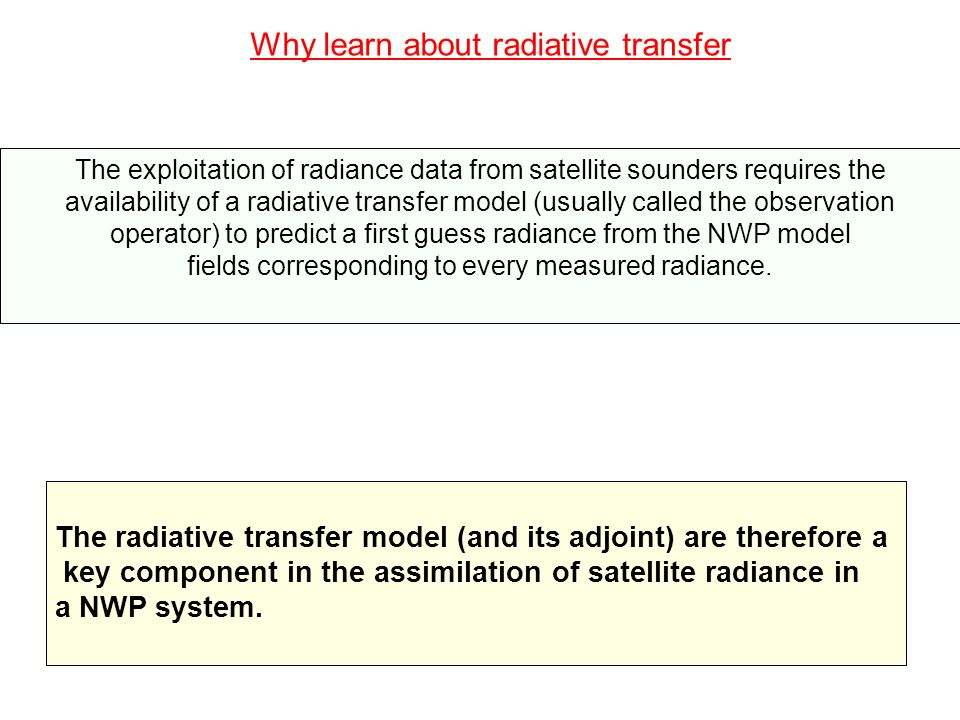 Electromagnetic radiation at the top of the atmosphere The forward model simulates the observed radiances using the equation of radiative transfer
