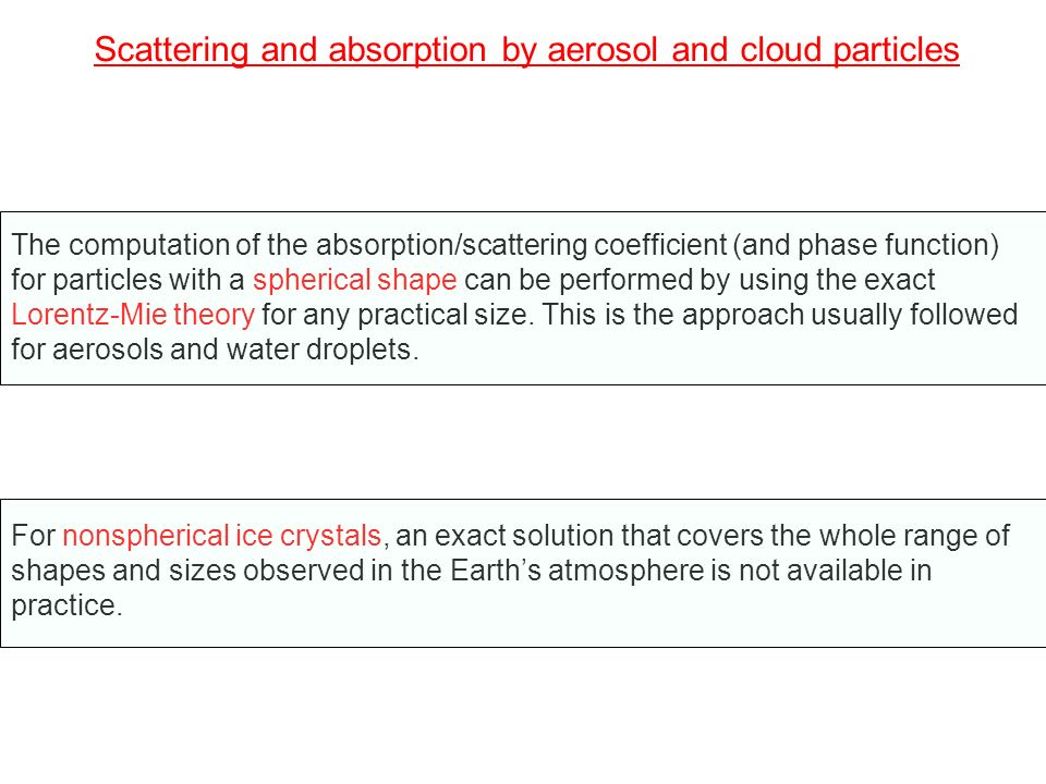 Scattering and absorption by aerosol and cloud particles If the size of an ice crystal is much larger than the wavelength of the incident radiation, the geometric optics approach can then be used.