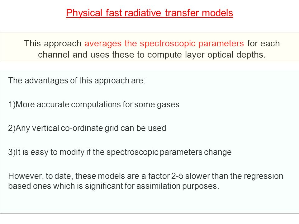 Neural networks based fast radiative transfer models Fast radiative transfer models using neural networks have been developed and may provide even faster means to compute radiances.