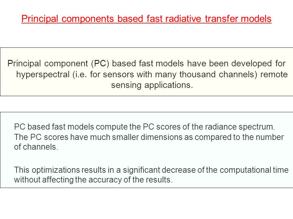 Principal components based fast radiative transfer models Principal component (PC) based fast models have been developed for hyperspectral (i.e. for s