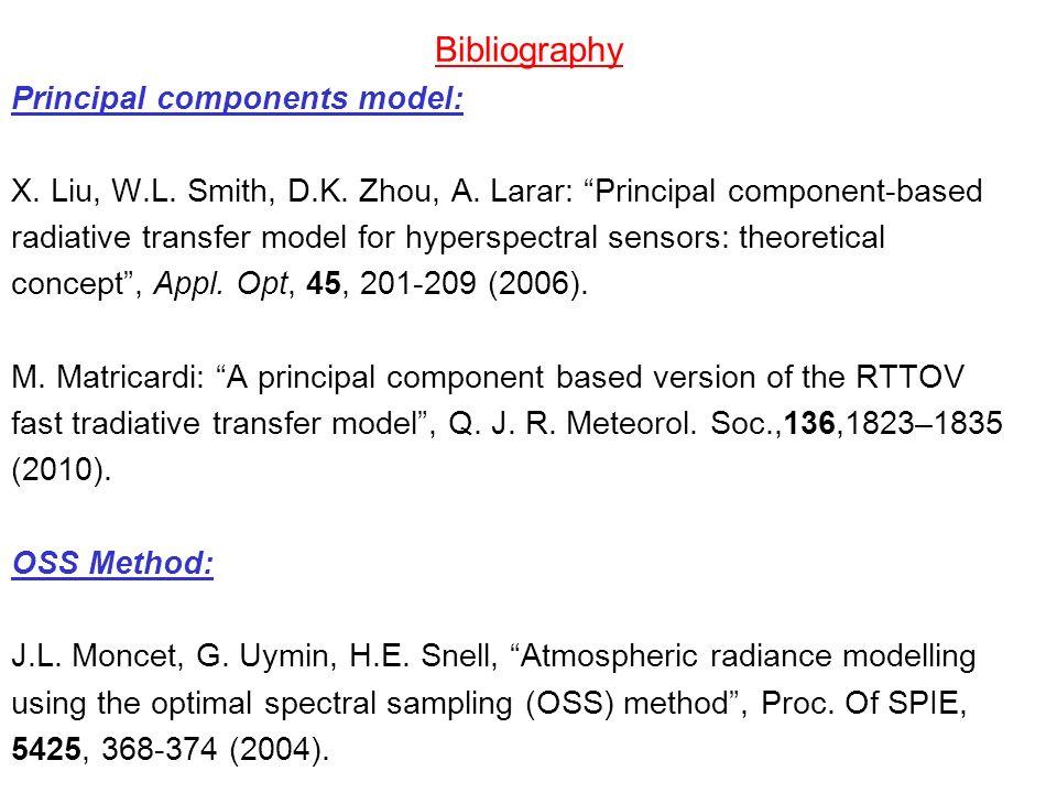 Bibliography Principal components model: X. Liu, W.L. Smith, D.K. Zhou, A. Larar: Principal component-based radiative transfer model for hyperspectral