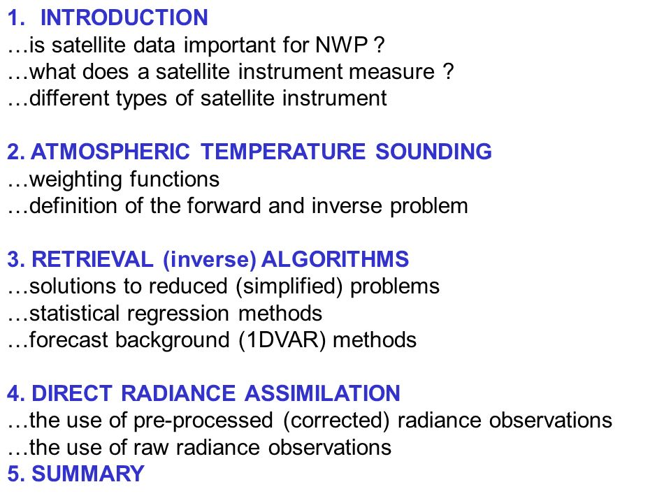 1.INTRODUCTION …is satellite data important for NWP ? …what does a satellite instrument measure ? …different types of satellite instrument 2. ATMOSPHE