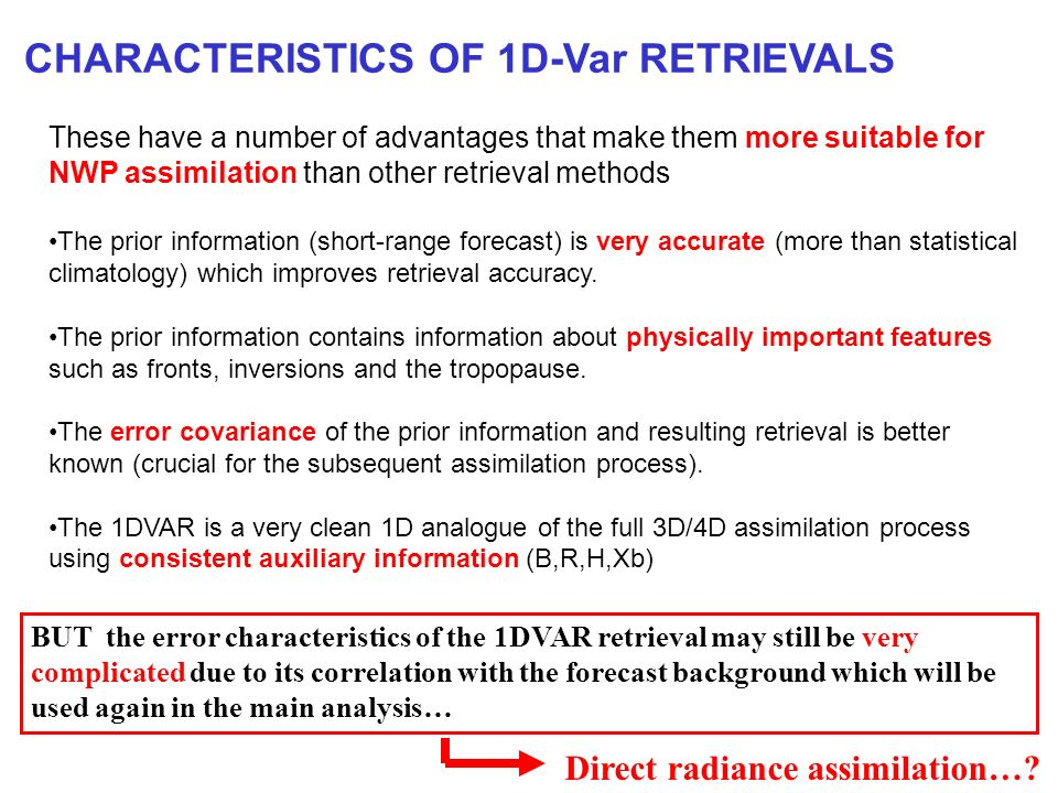 CHARACTERISTICS OF 1D-Var RETRIEVALS These have a number of advantages that make them more suitable for NWP assimilation than other retrieval methods