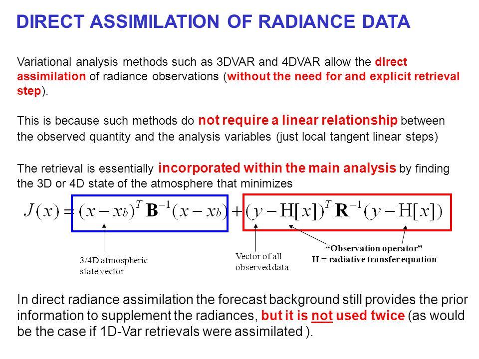 DIRECT ASSIMILATION OF RADIANCE DATA Variational analysis methods such as 3DVAR and 4DVAR allow the direct assimilation of radiance observations (with
