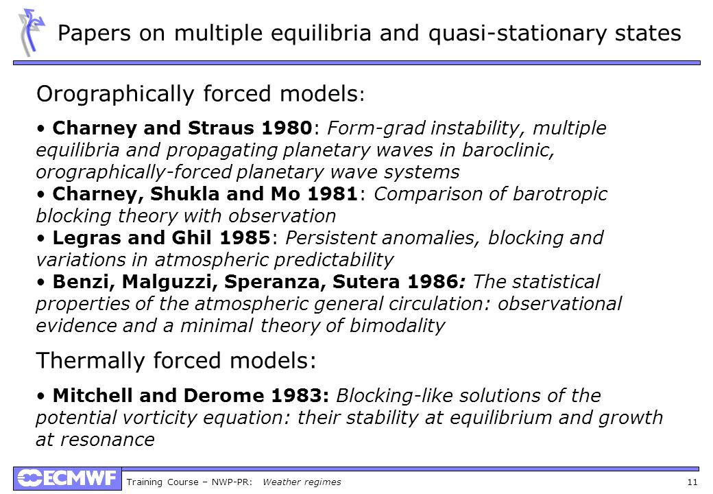 Training Course – NWP-PR: Weather regimes 11 Papers on multiple equilibria and quasi-stationary states Orographically forced models : Charney and Stra