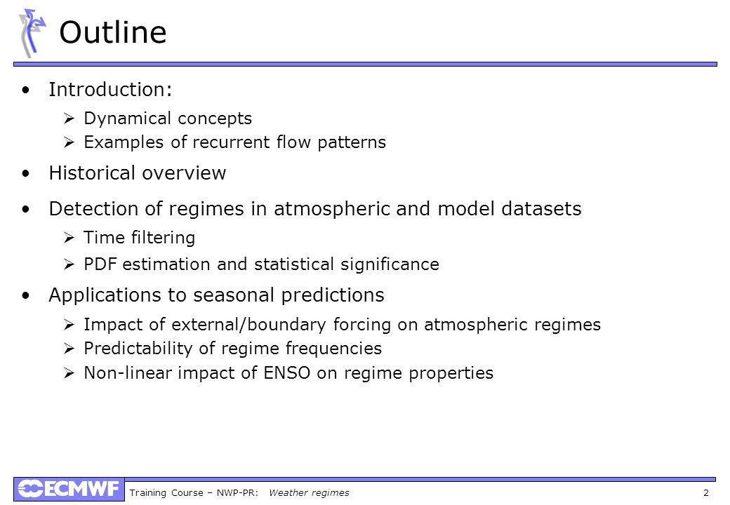 Training Course – NWP-PR: Weather regimes 2 Outline Introduction: Dynamical concepts Examples of recurrent flow patterns Historical overview Detection