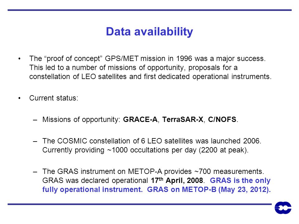 Data availability The proof of concept GPS/MET mission in 1996 was a major success. This led to a number of missions of opportunity, proposals for a c