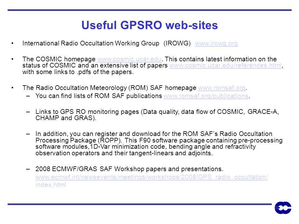 Useful GPSRO web-sites International Radio Occultation Working Group (IROWG) www.irowg.orgwww.irowg.org The COSMIC homepage www.cosmic.ucar.edu.