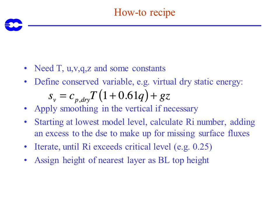 How-to recipe Need T, u,v,q,z and some constants Define conserved variable, e.g. virtual dry static energy: Apply smoothing in the vertical if necessa
