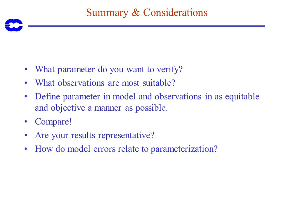 Summary & Considerations What parameter do you want to verify? What observations are most suitable? Define parameter in model and observations in as e