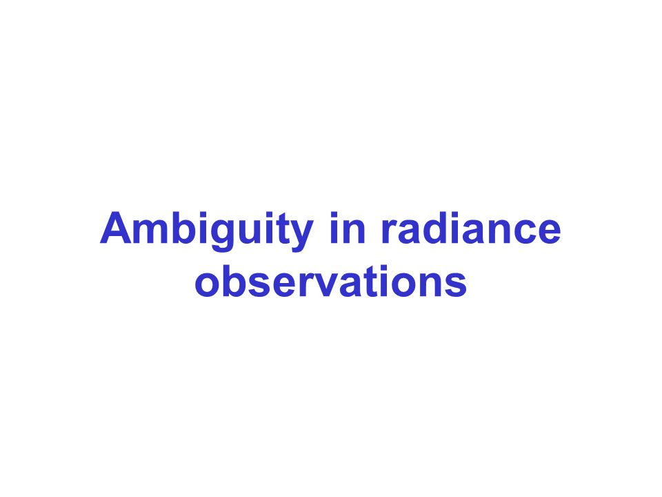Ambiguity in radiance observations
